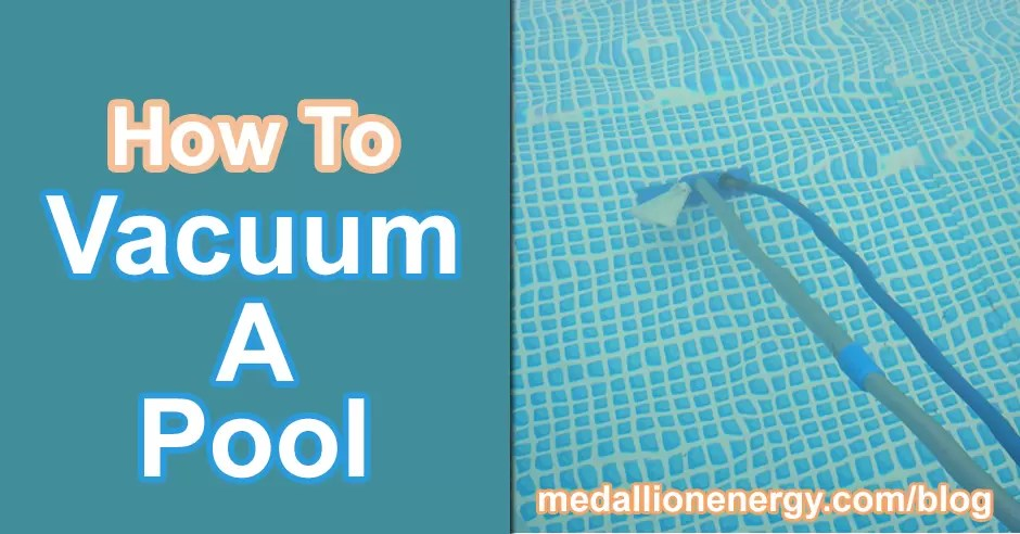 How To Vacuum A Pool Manually Medallion Energy