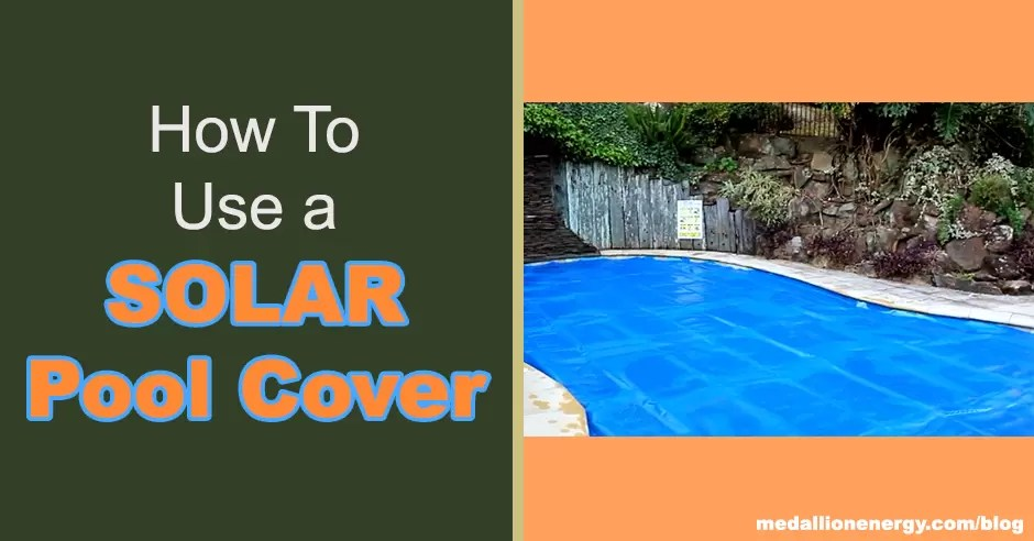 How To Use A Solar Pool Cover Solar Pool Cover Guide