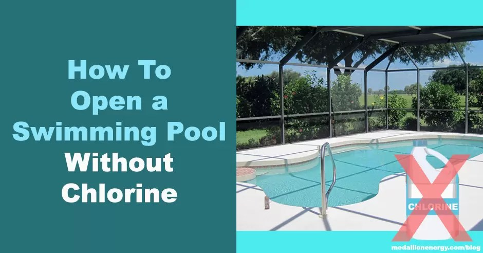 How To Open a Swimming Pool Without Chlorine