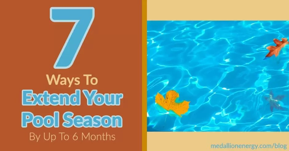 7 Ways To Extend Your Pool Season By Up To 6 Months