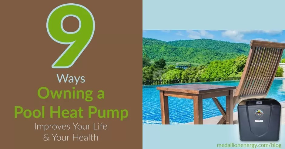 9 Ways Owning a Pool Heat Pump Improves Your Health and Your Life