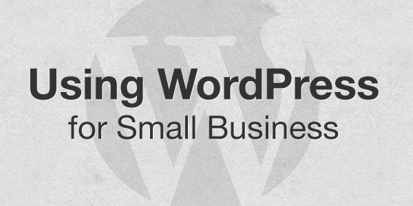 How to Use WordPress for Small Business: A Comprehensive Guide