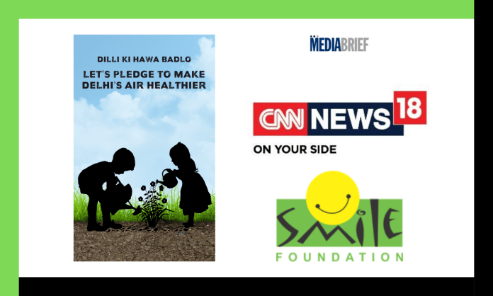 image-CNN-News18 Smile Foundation #DilliKiHawaBadlo Campaign Mediabrief