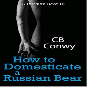 C.B. Conway - How to Domesticate a Russian Bear Square