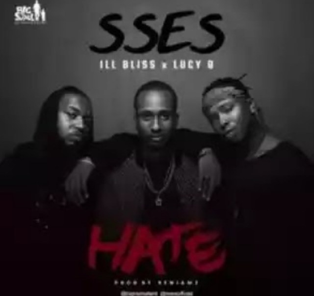 SSES – Hate ft. IllBliss & Lucy Q ( Prod By Benjamz)