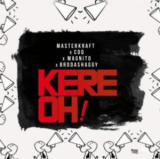 "Masterkraft – ""Kere Oh!"" ft CDQ, Magnito & Broda Shaggi"