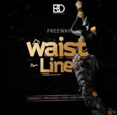 FreeWay – Waistline ft. Chidokeyz, Ben Anansi, Pixie & Odee Vibes
