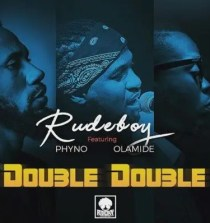"Lyrics: Rudeboy – ""Double Double"" ft. Phyno x Olamide"