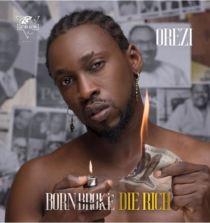 Lyrics: Orezi – Born Broke Die Rich