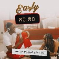 Video: Early Momo by Vector Ft GoodGirl LA