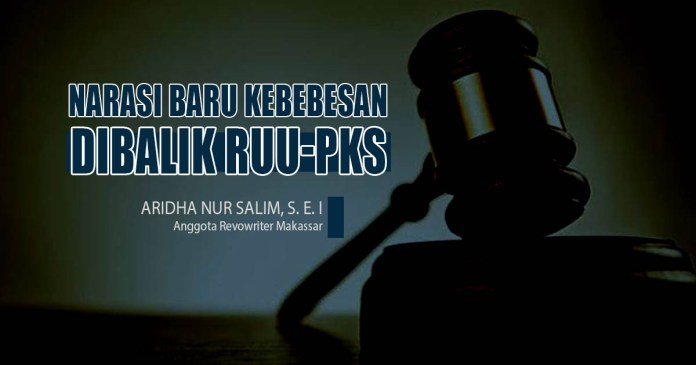 Narasi Baru Kebebasan, Dibalik RUU-PKS (Aridha Nur Salim-Anggota Revowriter Makassar)