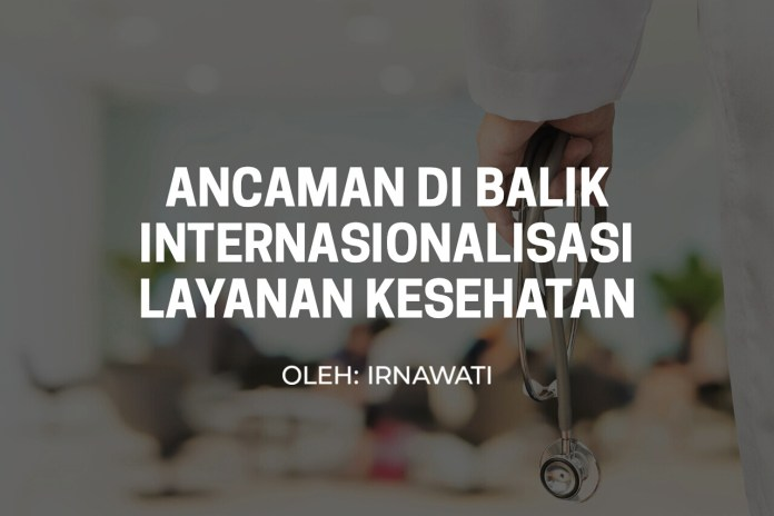 Ancaman di Balik Internasionalisasi Layanan Kesehatan