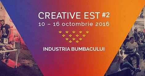 Creative Est, editia 2 | 10-16 octombrie | Splaiul Unirii 160