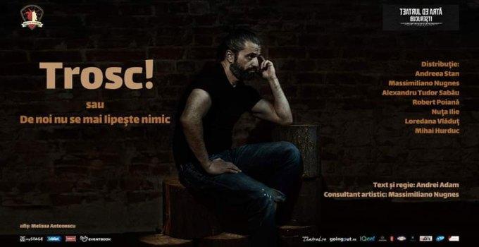 """Premiera """"Trosc!"""" @ Teatrul de Arta Bucuresti"""