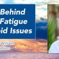 Secrets behind adrenal fatigue amp thyroid issues with anthony william