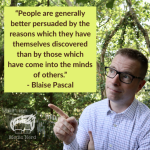 """""""People are generally better persuaded by the reasons which they have themselves discovered than by those which have come into the mind of others."""" - Blaise Pascal"""
