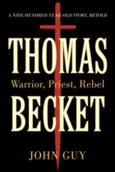 Thomas Becket - Warrior, Priest, Rebel