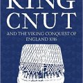 BOOK EXCERPT: King Cnut and the Viking Conquest of England 1016 by W.B. Bartlett