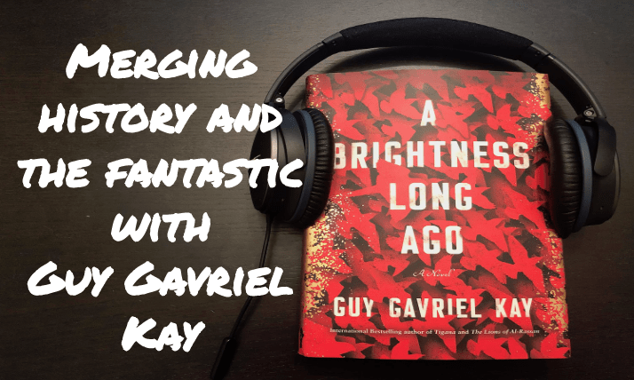 guy gavriel kay Brightness Long Ago