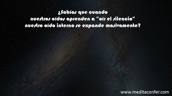 El silencio es el mejor regalo del Universo.
