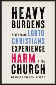 Cover photo of Heavy Burdens: 7 Ways LGBTQ Christians Experience Harm in the Church by Bridget Eileen Rivera
