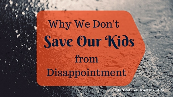 Why We Don't Save Our Kids from Disappointment