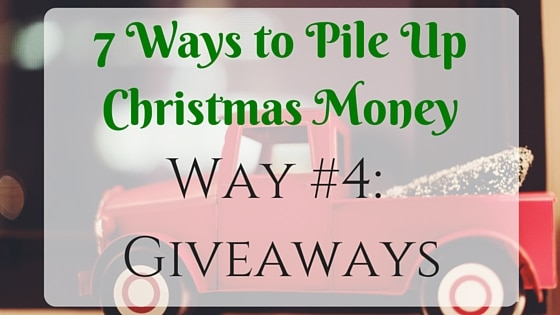 7 Ways to Pile Up Christmas Money: Giveaways