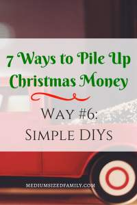 7 Ways to Pile Up Christmas Money: Way #6 Simple DIYs that even the non-DIYer can handle!
