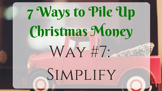 7 Ways to Pile Up Christmas Money: Simplify
