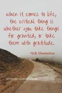 When it comes to life, the critical thing is whether you take things for granted, or take them with gratitude.