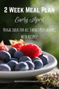 2 Week Meal Plan for Early April. Get frugal ideas for all meals and snacks. Includes recipes!