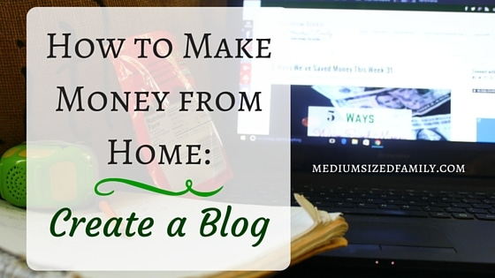 How to Make Money from Home- Create a Blog