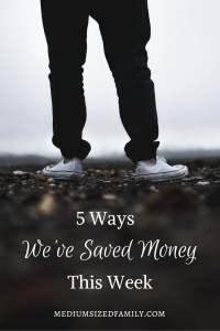 5 Ways We've Saved Money This Week 34