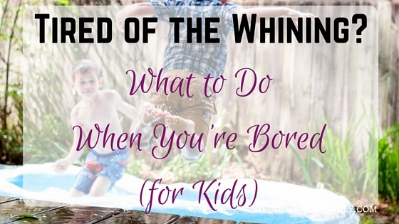 Tired of the Whining? What to Do When You're Bored for Kids