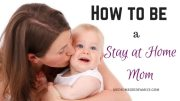 I Want to Be A Stay At Home Mom!  How To Make Your Dream Come True