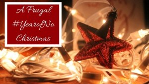 A Frugal #YearofNo Christmas