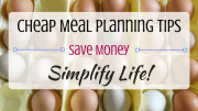 How Cheap Meal Planning Can Save You Money and Simplify Your Life