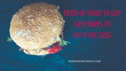 Secure Your Savings: Tired of Food To Go? Easy Ways To Do It for Less