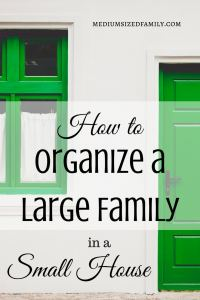 Everything you need to know to find more space when you're trying to organize a large family in a small house!