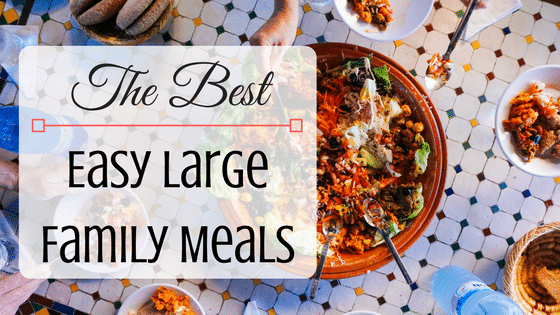 Easy Large Family Meals