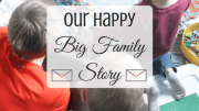 Our Happy Big Family Story (Yes, We Know What Causes That)