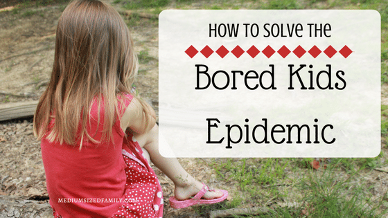How To Solve The Bored Kids Epidemic