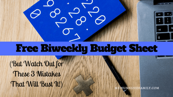 Free Biweekly Budget Sheet (Watch Out For These 3 Mistakes That Will Bust It)