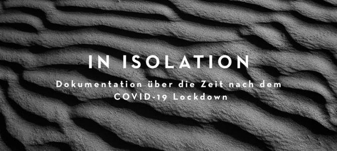 """In Isolation"" (Mai 2020), Dokumentation über die Zeit nach dem COVID-19 Lockdown (#WitnessingCorona)"