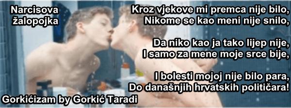 Narcisova žalopojka: Kroz vjekove mi premca nije bilo, Nikome se kao meni nije snilo, Da niko kao ja tako lijep nije, I samo za mene moje srce bije, I bolesti mojoj nije bilo para, Do današnjih hrvatskih političara!