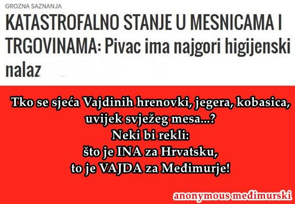Tko se sjeća Vajdinih hrenovki, jegera, kobasica, uvijek svježeg mesa...? Neki bi rekli:  što je INA za Hrvatsku, to je VAJDA za Međimurje!