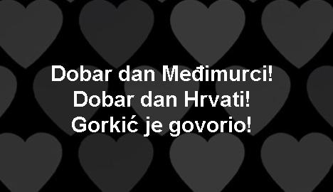 Dobar dan Međimurci! Dobar dan Hrvati! Gorkić je govorio!