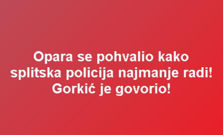 Opara se pohvalio kako splitska policija najmanje radi! Gorkić je govorio!