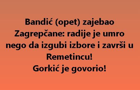 Bandić (opet) zajebao Zagrepčane: radije je umro nego da izgubi izbore i završi u Remetincu! Gorkić je govorio!