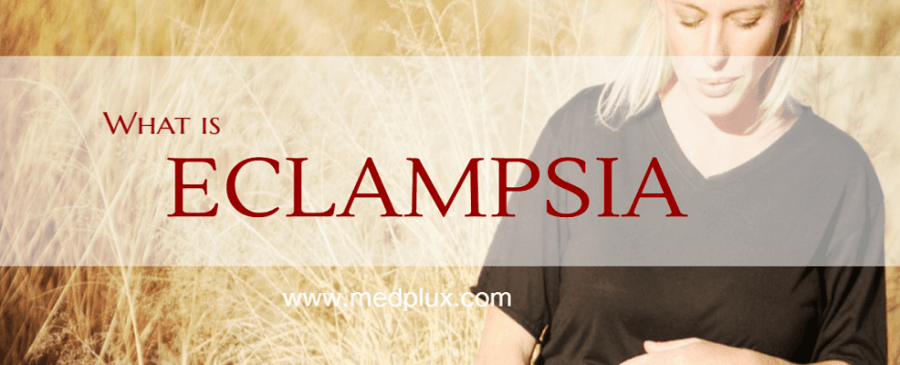 Eclampsia Causes, Symptoms And Treatment